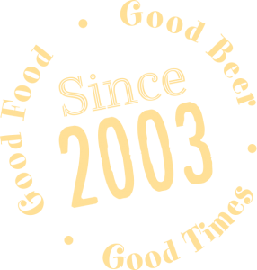 Good Food, Good Beer, Good Times Since 2003